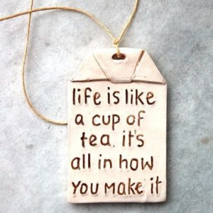 life is like a cup of tea. It's all in how you make it thee zakje